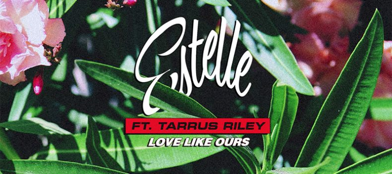 Estelle ft. Tarrus Riley – Love Like Ours (VP Records)