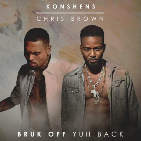 KONSHENS X CHRIS  BROWN – BRUK OFF YUH BACK – SUBKONSHUS MUSIC / EMPIRE 2017