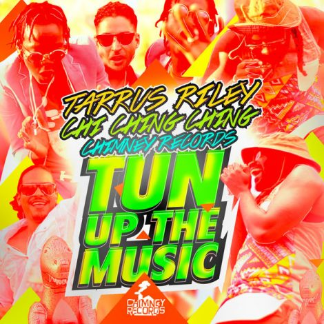 Tarrus Riley – Tun Up the Music (feat. Chi Ching Ching & Chimney Records)