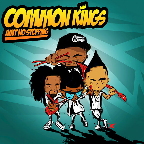 Common Kings – Ain't No Stopping