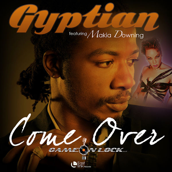 Gyptian – Come Over (feat. Makia Downing)