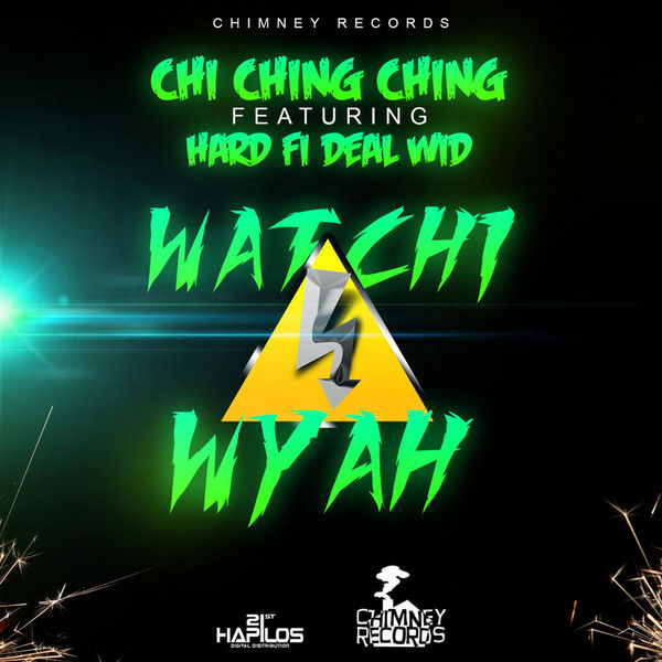 Chi Ching Ching – Watchy Wyah (feat. Hard Fi Deal Wid)