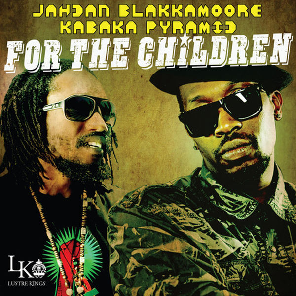 Jahdan Blakkamoore Kabaka Pyramid – For the Children