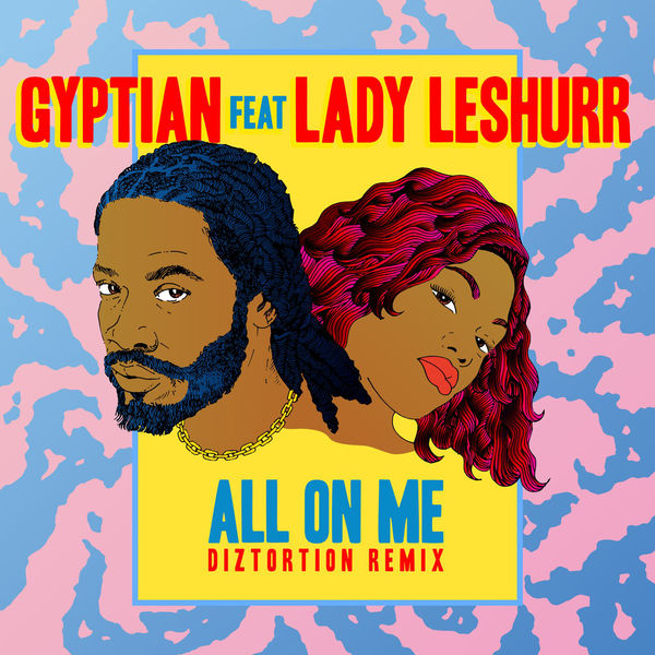 Gyptian – All On Me (feat. Lady Leshurr) [Diztortion Remix]