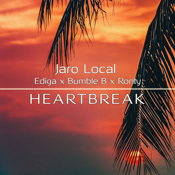 Jaro Local – Heart Break (feat. Ediga, Bumble B & Ronty)