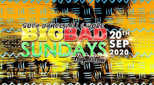 BIG BAD SUNDAYS | SOCA DANCEHALL & MORE VIBES